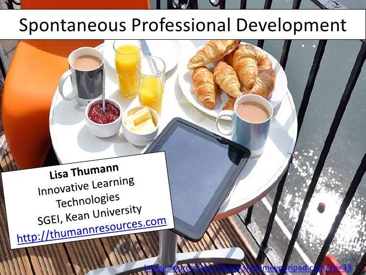 Spontaneous Professional Development             Image Source http://www.showmeyouripad.com/?p=33