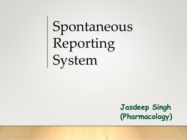 Jasdeep Singh (Pharmacology) Spontaneous Reporting System