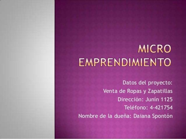 Datos del proyecto: Venta de Ropas y Zapatillas Dirección: Junín 1125 Teléfono: 4-421754 Nombre de la dueña: Daiana Spontó...