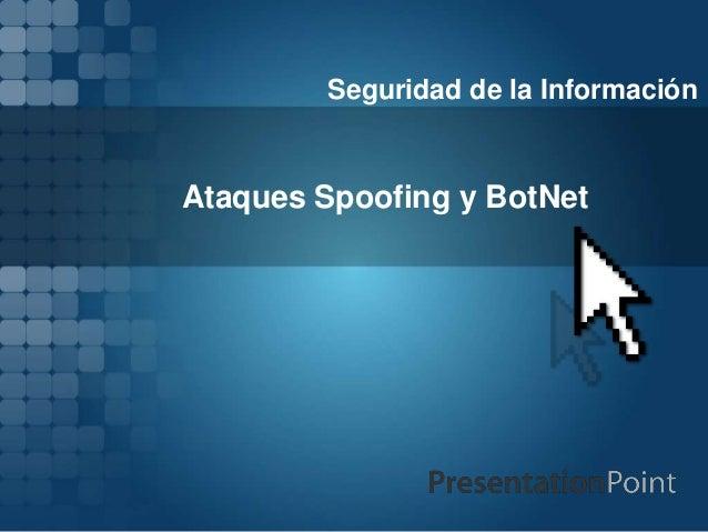 Ataques Spoofing y BotNet Seguridad de la Información