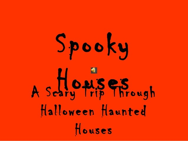 Spooky HousesA Scary Trip Through Halloween Haunted Houses