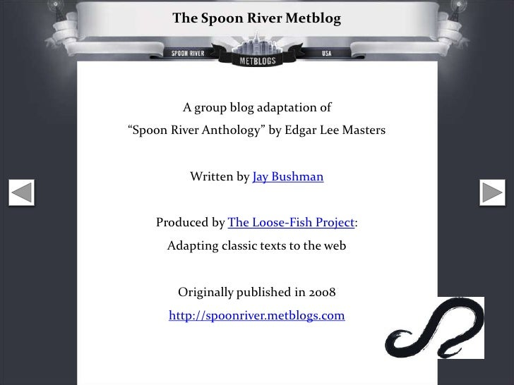 """The Spoon River Metblog              A group blog adaptation of """"Spoon River Anthology"""" by Edgar Lee Masters             W..."""