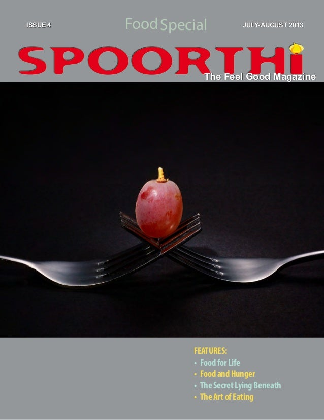 Food JULY-AUGUST 2013SpecialISSUE 4 FEATURES: •	 FoodforLife •	 FoodandHunger •	 TheSecretLyingBeneath •	 TheArtofEating T...