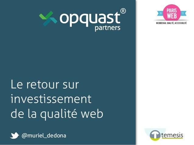 Le retour sur investissement de la qualité web @muriel_dedona