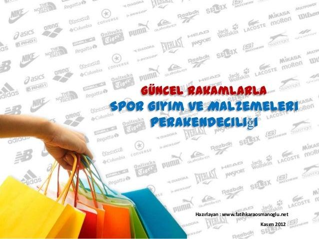 Güncel RakamlarlaSpor Giyim ve Malzemeleri     Perakendeciliği           Hazırlayan : www.fatihkaraosmanoglu.net          ...