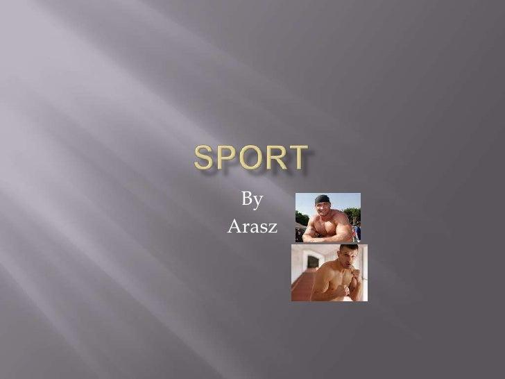 SPORT<br />By<br />Arasz<br />