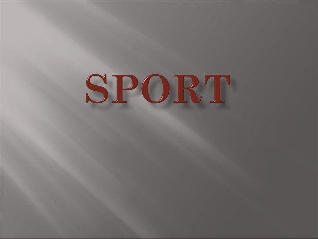 o   important part in the lifeo   popular leisure activityo   many of the worlds famous sports    began in Britain