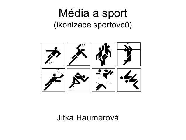 Média a sport(ikonizace sportovců)Jitka Haumerová