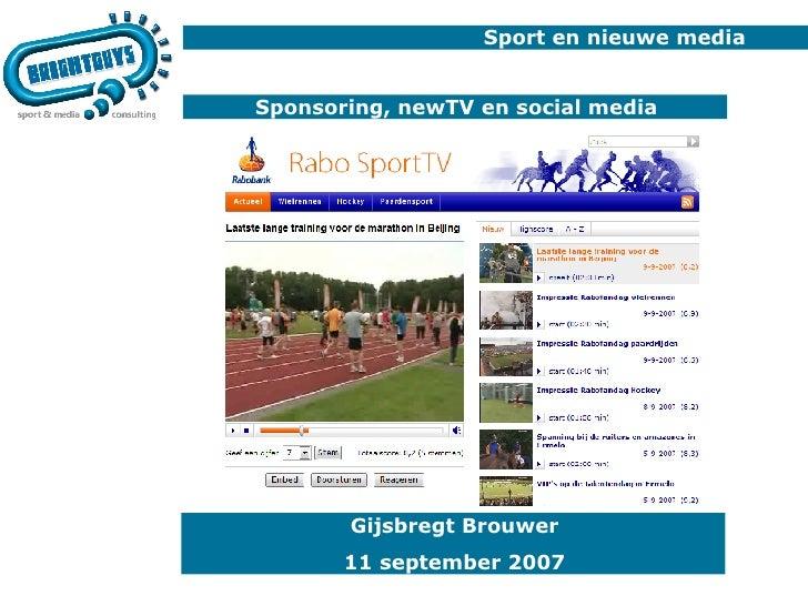 Sport en nieuwe media   Sponsoring, newTV en social media Gijsbregt Brouwer 11 september 2007