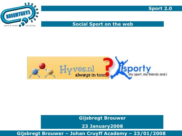 Sport 2.0 Social Sport on the web Gijsbregt Brouwer 23 January2008