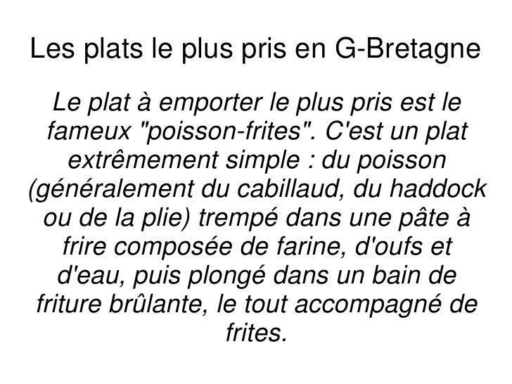 """Les plats le plus pris en G-Bretagne<br />Le plat à emporter le plus pris est le fameux """"poisson-frites"""". C'est un plat ex..."""