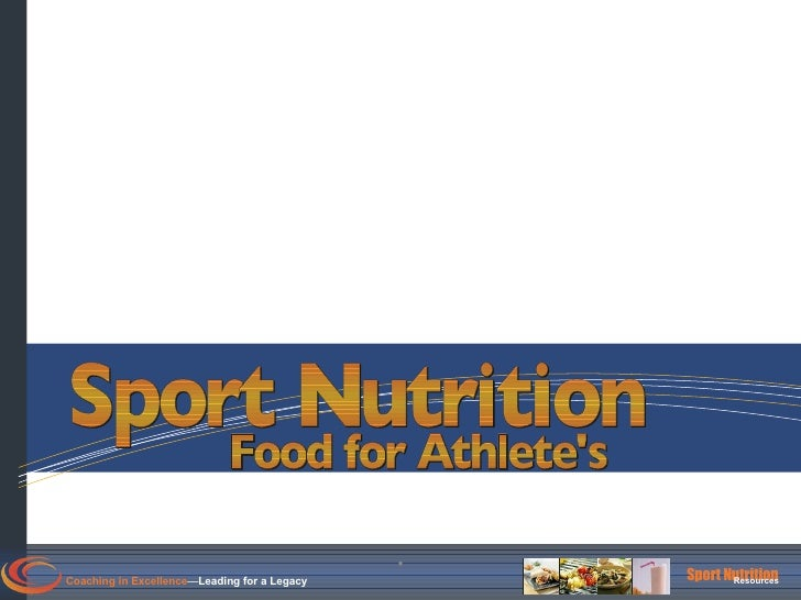 . . Coaching in Excellence — Leading for a Legacy Sport Nutrition Resources Sport Nutrition Food for Athlete's