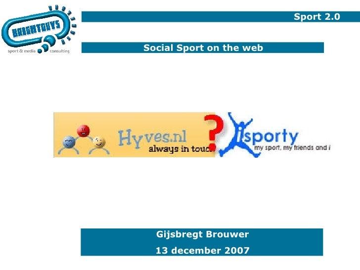 Sport 2.0 Social Sport on the web Gijsbregt Brouwer 13 december 2007