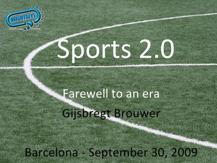 Sports 2.0 Farewell to an era Gijsbregt Brouwer Barcelona - September 30, 2009