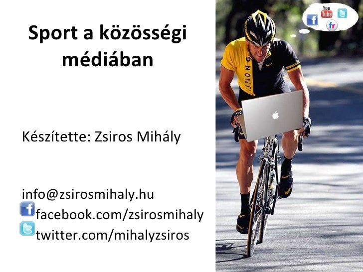 Sport a közösségi médiában<br />Készítette: Zsiros Mihály<br />info@zsirosmihaly.hu<br />facebook.com/zsirosmihaly<br />tw...