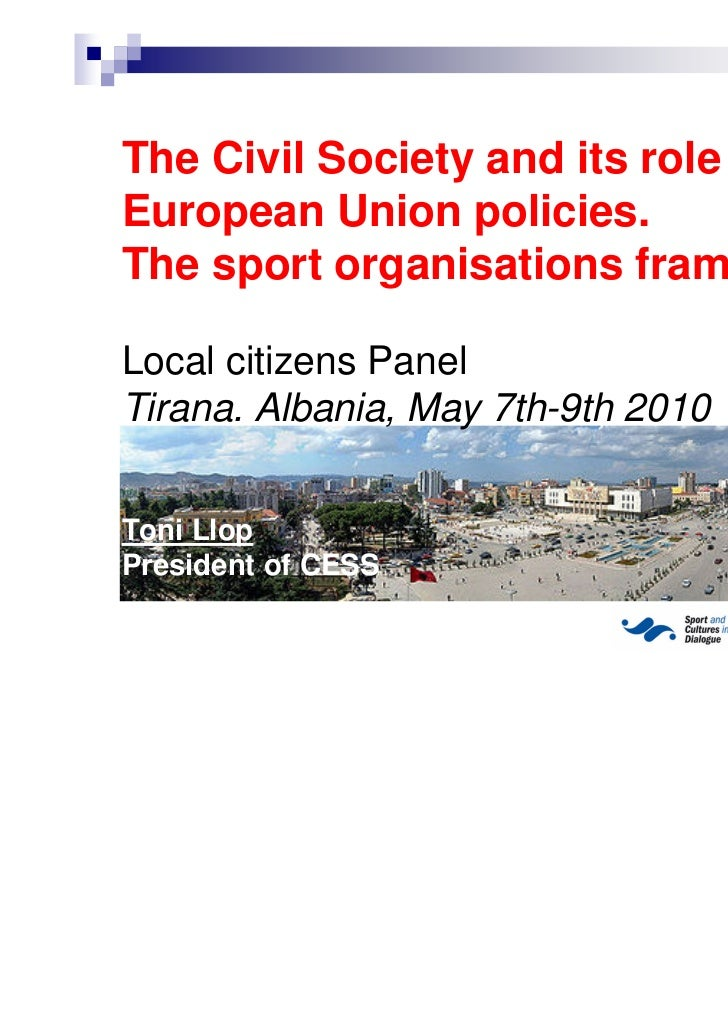 The Civil Society and its role into theEuropean Union policies.The sport organisations frameworkLocal citizens PanelTirana...
