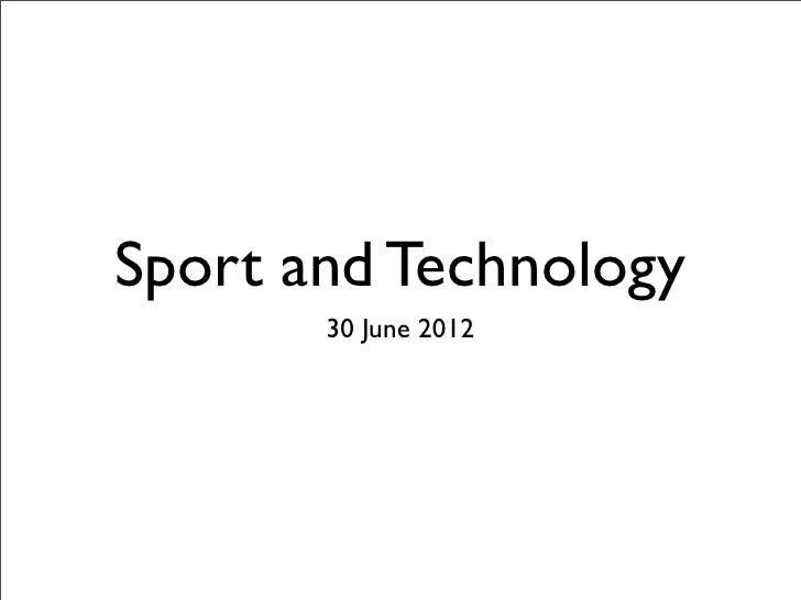 Sport and Technology       30 June 2012