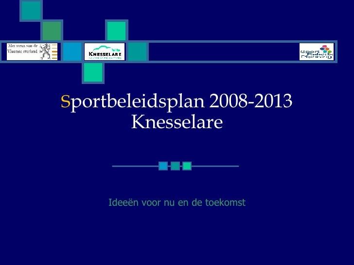 S portbeleidsplan 2008-2013 Knesselare Ideeën voor nu en de toekomst