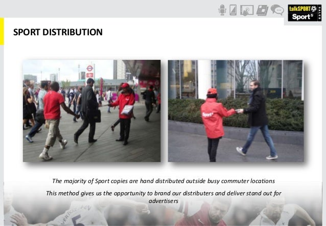 SPORT DISTRIBUTIONThe majority of Sport copies are hand distributed outside busy commuter locationsThis method gives us th...