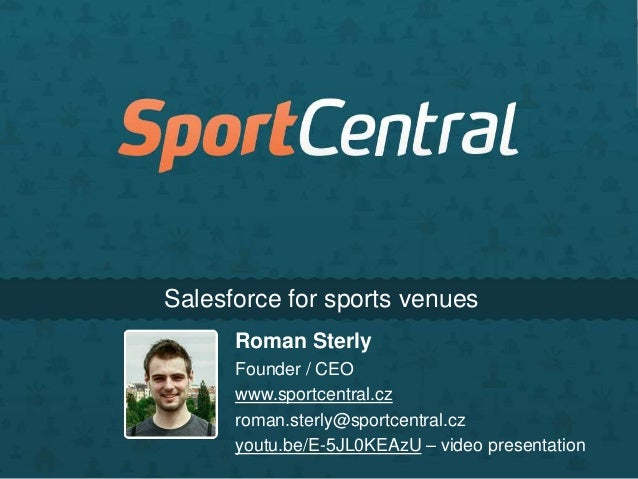 Salesforce for sports venuesRoman SterlyFounder / CEOwww.sportcentral.czroman.sterly@sportcentral.czyoutu.be/E-5JL0KEAzU –...