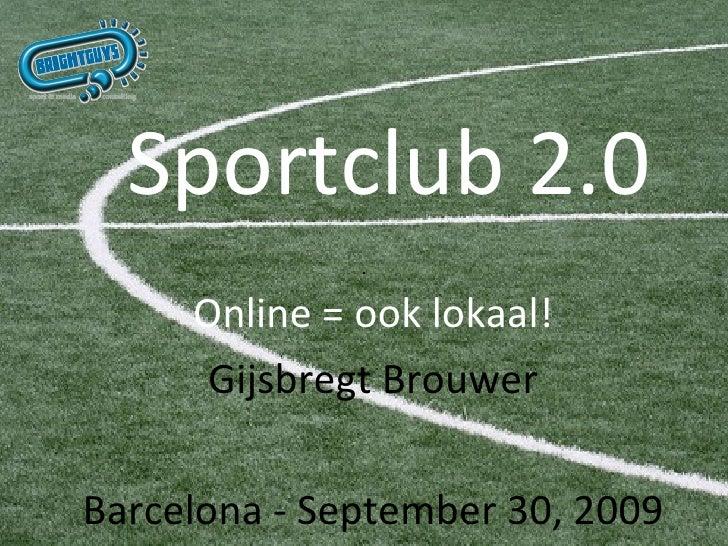 Sportclub 2.0 Online = ook lokaal! Gijsbregt Brouwer Groningen – 29 oktober 2009