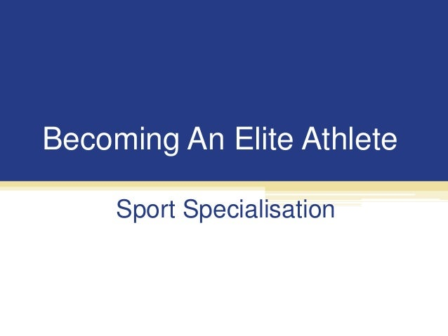 Becoming An Elite Athlete     Sport Specialisation
