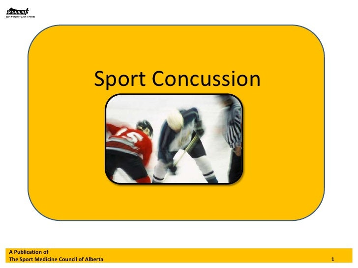 Sport Concussion<br />A Publication of<br />The Sport Medicine Council of Alberta 							1<br />