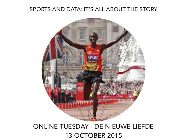 SPORTS AND DATA: IT'S ALL ABOUT THE STORY ONLINE TUESDAY - DE NIEUWE LIEFDE 13 OCTOBER 2015