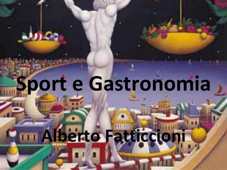Sport e Gastronomia  Alberto Fatticcioni