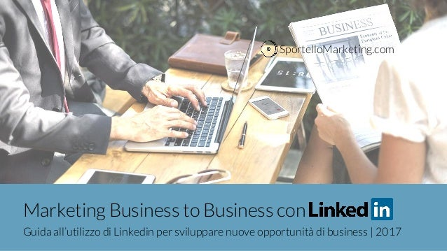 Marketing Business to Business con Guida all'utilizzo di Linkedin per sviluppare nuove opportunità di business | 2017 Spor...