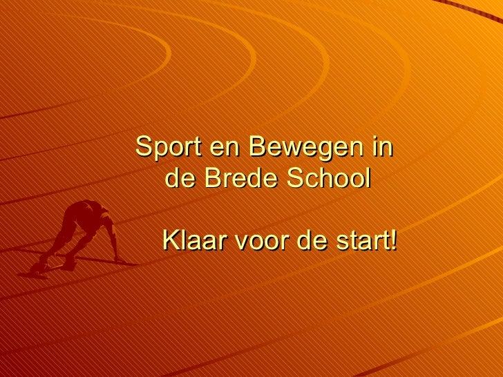 Sport en Bewegen in  de Brede School   Klaar voor de start!