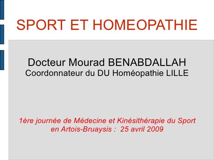 SPORT ET HOMEOPATHIE Docteur Mourad BENABDALLAH Coordonnateur du DU Homéopathie LILLE 1ère journée de Médecine et Kinésith...