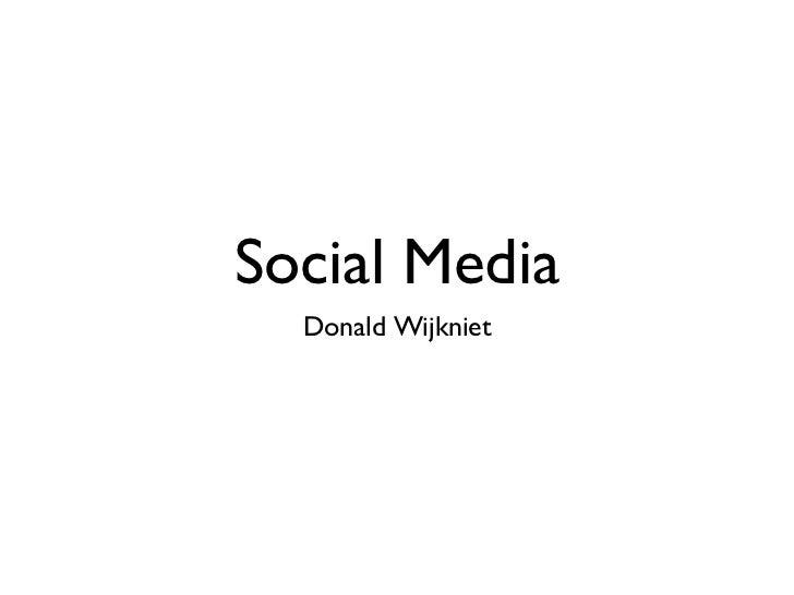 Social Media <ul><li>Donald Wijkniet </li></ul>