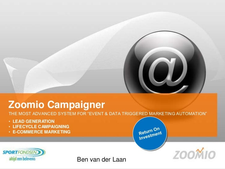 "Zoomio Campaigner<br />THE MOST ADVANCED SYSTEM FOR ""EVENT & DATA TRIGGERED MARKETING AUTOMATION"" <br />Return OnInvestmen..."