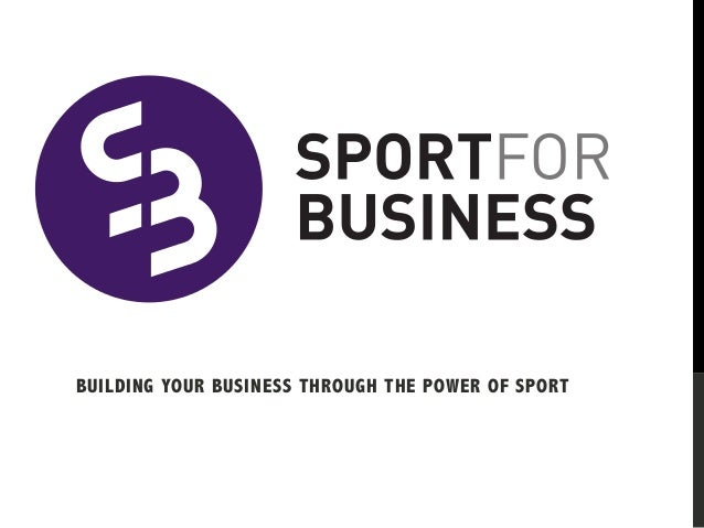 BUILDING YOUR BUSINESS THROUGH THE POWER OF SPORT