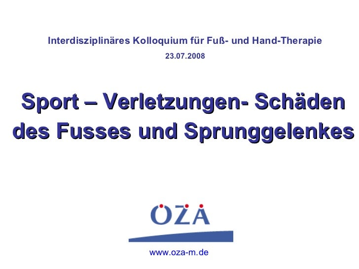 Interdisziplinäres Kolloquium für Fuß- und Hand-Therapie 23.07.2008 Sport – Verletzungen- Schäden des Fusses und Sprunggel...