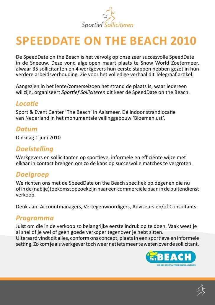 Speeddate on the beach 2010 De SpeedDate on the Beach is het vervolg op onze zeer succesvolle SpeedDate in de Sneeuw. Deze...