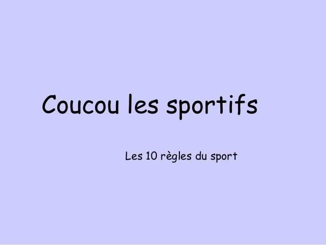 Coucou les sportifs       Les 10 règles du sport