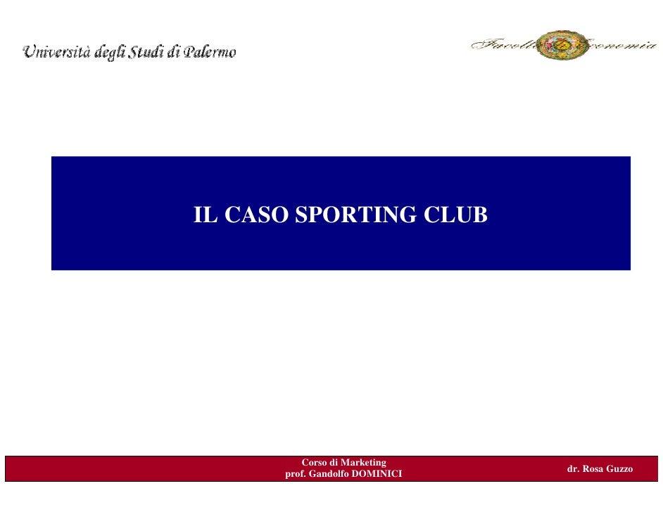 IL CASO SPORTING CLUB IL PROCESSO DI MARKETING:         come iniziare                 Corso di Marketing          prof. Ga...