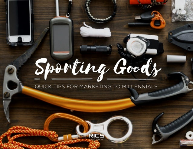 Sporting Goods QUICK TIPS FOR MARKETING TO MILLENNIALS
