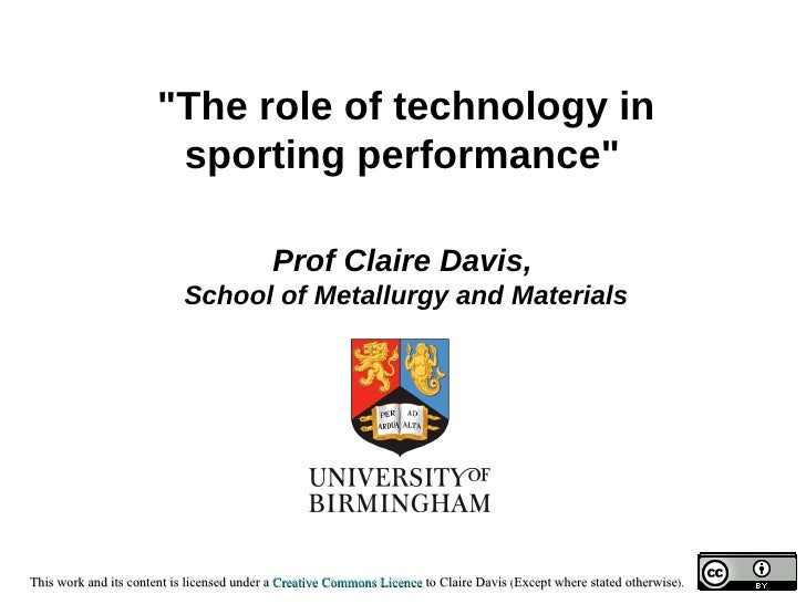 """The role of technology in sporting performance""   Prof Claire Davis,   School of Metallurgy and Materials"