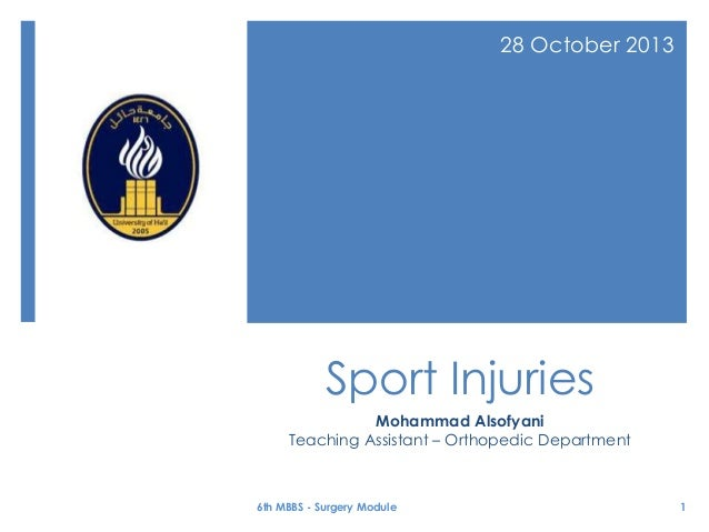 28 October 2013  Sport Injuries Mohammad Alsofyani Teaching Assistant – Orthopedic Department  6th MBBS - Surgery Module  ...