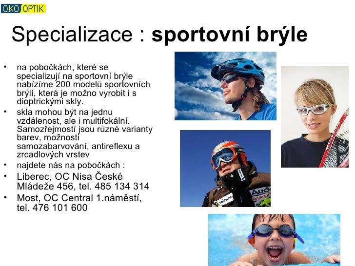 Specializace : sportovní brýle•   na pobočkách, které se    specializují na sportovní brýle    nabízíme 200 modelů sportov...