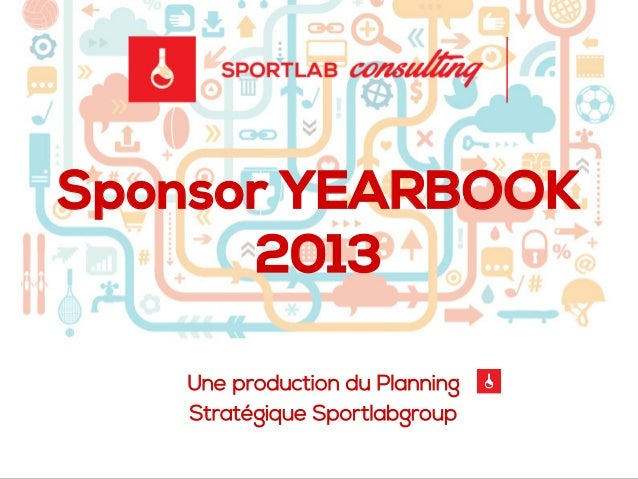 Sponsor YEARBOOK 2013 Une production du Planning Stratégique Sportlabgroup