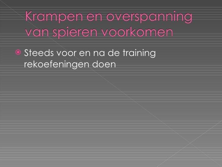 <ul><li>Steeds voor en na de training rekoefeningen doen </li></ul>