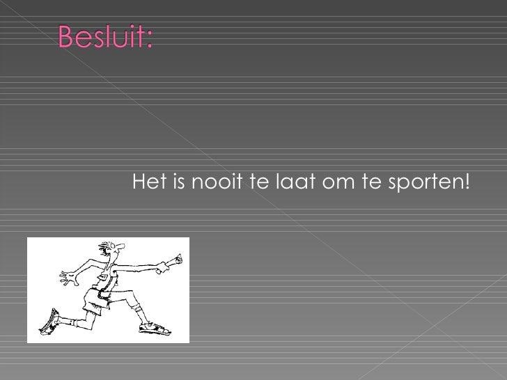 <ul><li>Het is nooit te laat om te sporten! </li></ul>