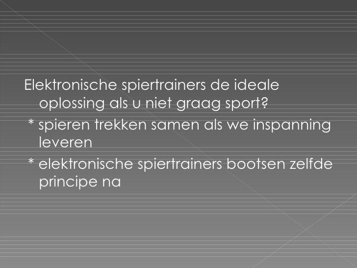 <ul><li>Elektronische spiertrainers de ideale oplossing als u niet graag sport? </li></ul><ul><li>* spieren trekken samen ...