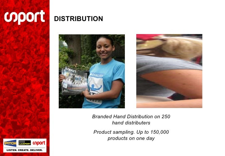 DISTRIBUTION Branded Hand Distribution on 250 hand distributers Product sampling. Up to 150,000 products on one day