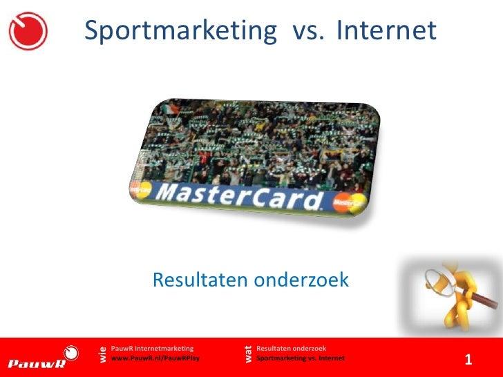 Sportmarketing vs.Internet<br />Resultaten onderzoek<br />wie<br />wat<br />Resultaten onderzoekSportmarketing vs. Inter...
