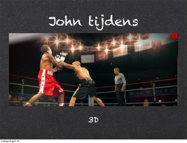 John tijdens 3D vrijdag 26 april 13